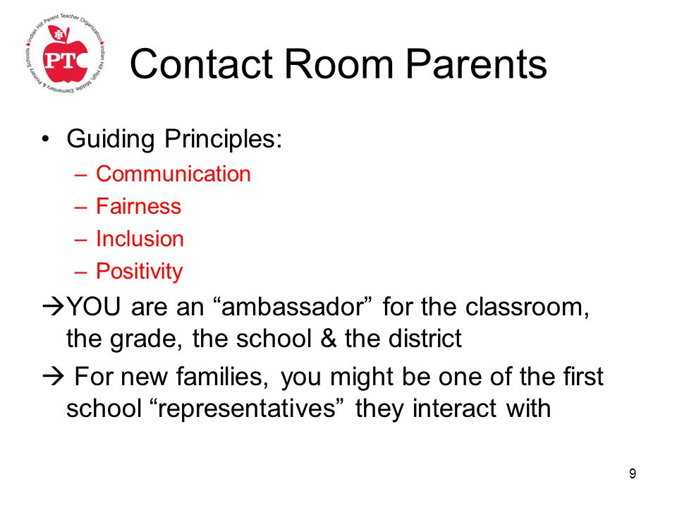 9 Contact Room Parents Guiding Principles: –Communication –Fairness –Inclusion –Positivity  YOU are an ambassador for the classroom, the grade, the school & the district  For new families, you might be one of the first school representatives they interact with