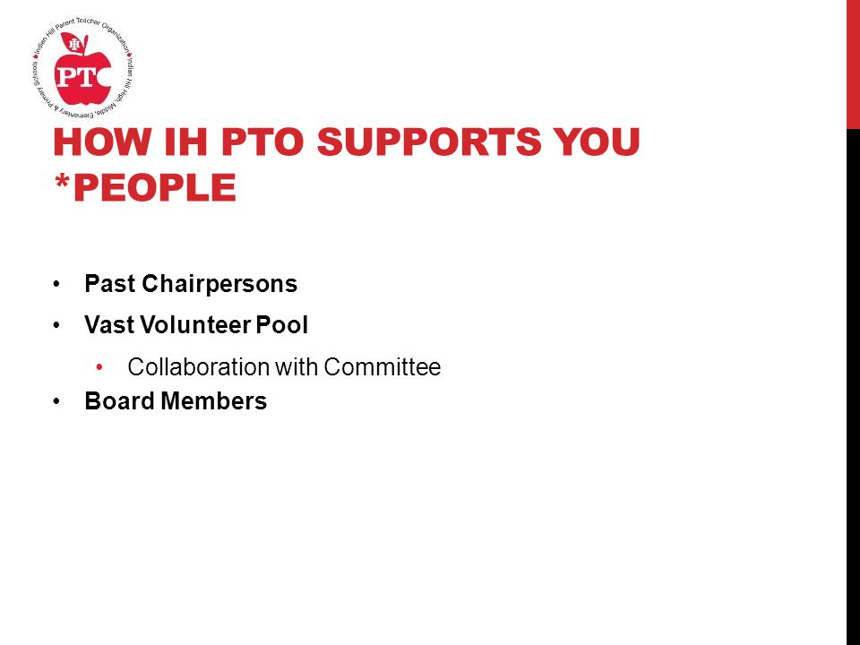 HOW IH PTO SUPPORTS YOU *PEOPLE Past Chairpersons Vast Volunteer Pool Collaboration with Committee Board Members