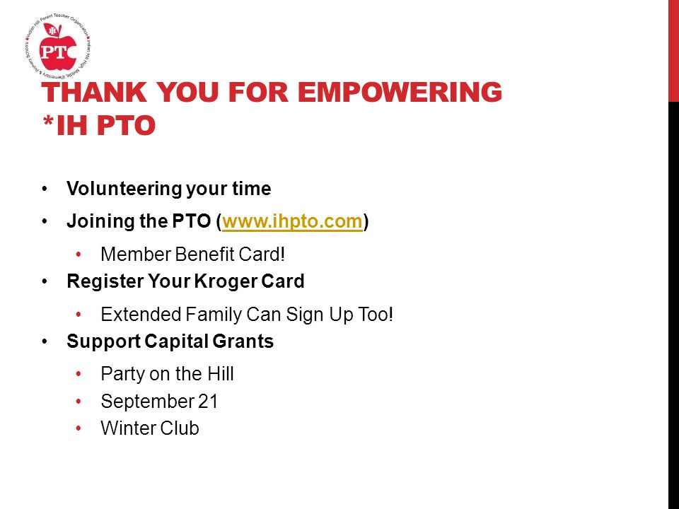 THANK YOU FOR EMPOWERING *IH PTO Volunteering your time Joining the PTO (www.ihpto.com)www.ihpto.com Member Benefit Card.