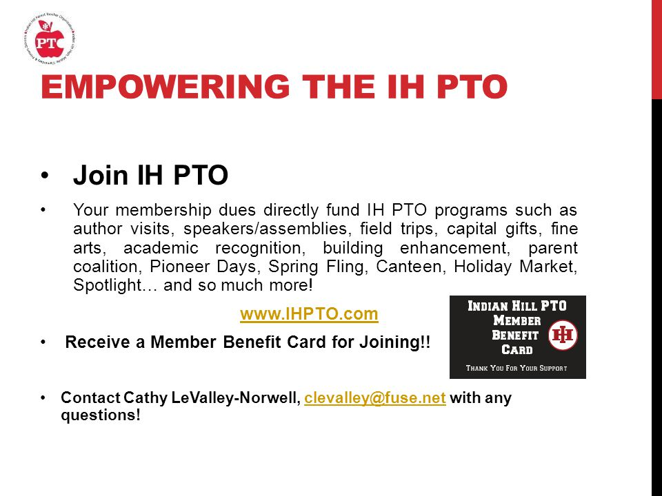 EMPOWERING THE IH PTO Join IH PTO Your membership dues directly fund IH PTO programs such as author visits, speakers/assemblies, field trips, capital gifts, fine arts, academic recognition, building enhancement, parent coalition, Pioneer Days, Spring Fling, Canteen, Holiday Market, Spotlight… and so much more.