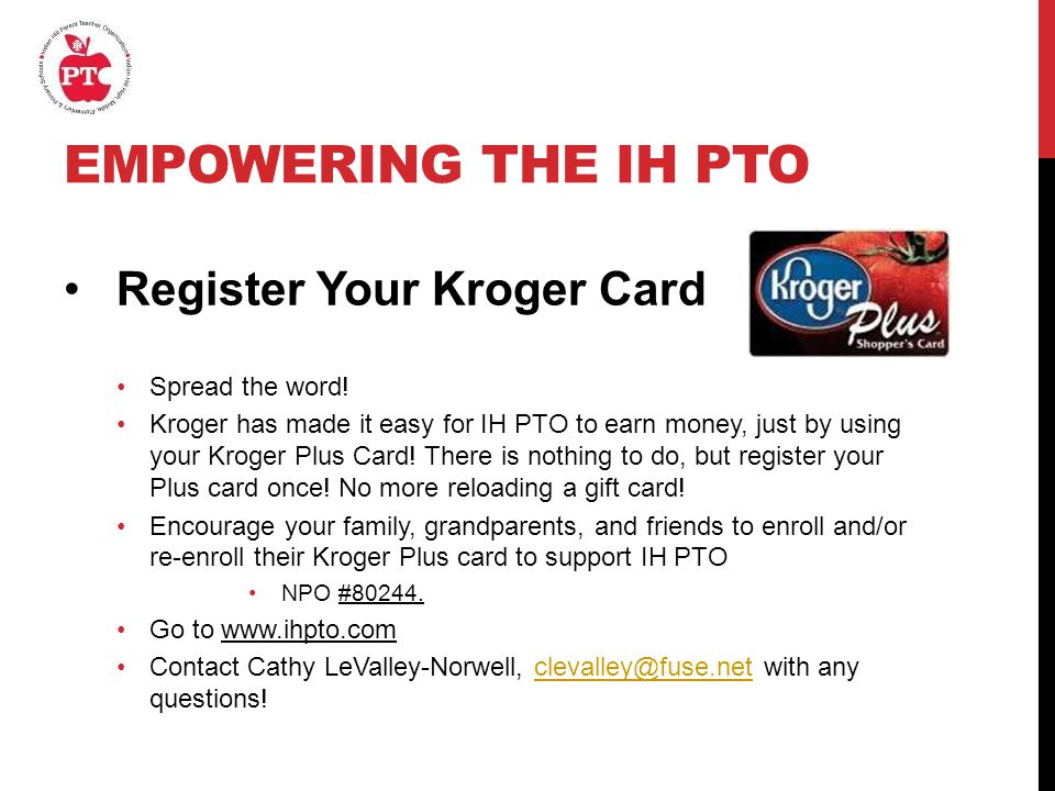 EMPOWERING THE IH PTO Register Your Kroger Card Spread the word.