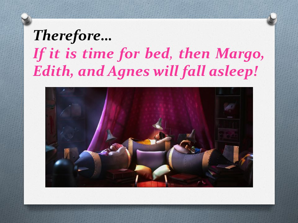 Therefore… If it is time for bed, then Margo, Edith, and Agnes will fall asleep!