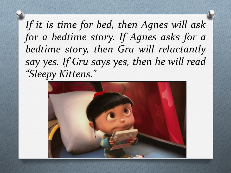 If it is time for bed, then Agnes will ask for a bedtime story.