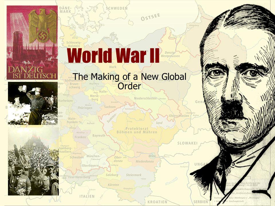 World War II The Making of a New Global Order
