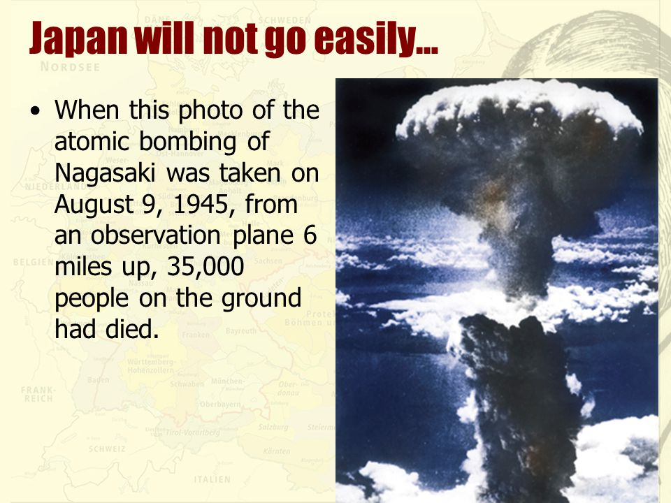 Japan will not go easily… When this photo of the atomic bombing of Nagasaki was taken on August 9, 1945, from an observation plane 6 miles up, 35,000 people on the ground had died.