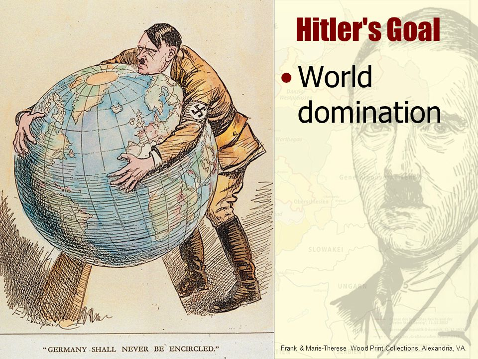 Hitler s Goal World domination Frank & Marie-Therese Wood Print Collections, Alexandria, VA.