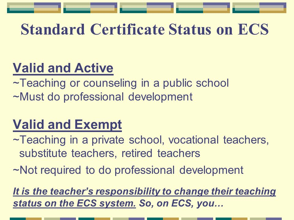 Valid and Active ~Teaching or counseling in a public school ~Must do professional development Valid and Exempt ~Teaching in a private school, vocation