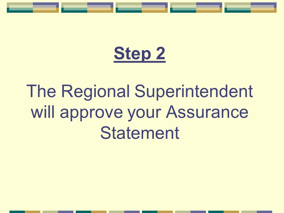 Step 2 The Regional Superintendent will approve your Assurance Statement