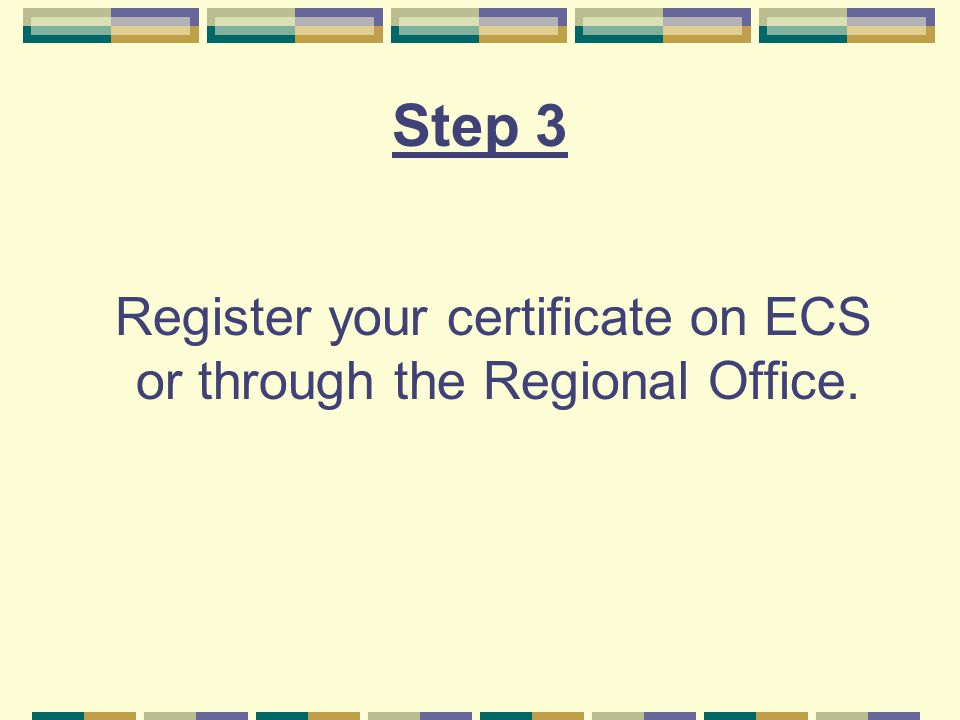 Step 3 Register your certificate on ECS or through the Regional Office.