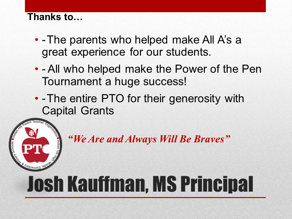 Josh Kauffman, MS Principal Thanks to… - The parents who helped make All A's a great experience for our students.