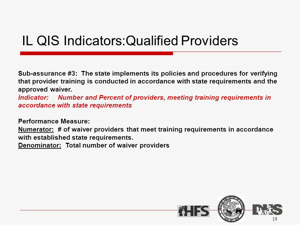 IL QIS Indicators:Qualified Providers 19 Sub-assurance #3: The state implements its policies and procedures for verifying that provider training is co