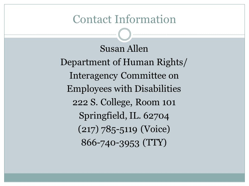 Web Addresses and E-Mail Department of Human Rights – www2.illinois.gov/dhr ICED –www.state.il.us/iced Susan.Allen@Illinois.gov