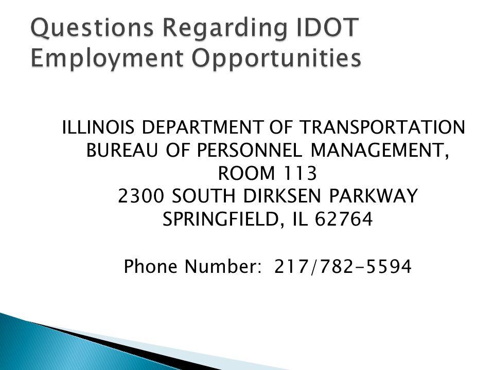 Questions Regarding IDOT Employment Opportunities ILLINOIS DEPARTMENT OF TRANSPORTATION BUREAU OF PERSONNEL MANAGEMENT, ROOM 113 2300 SOUTH DIRKSEN PA