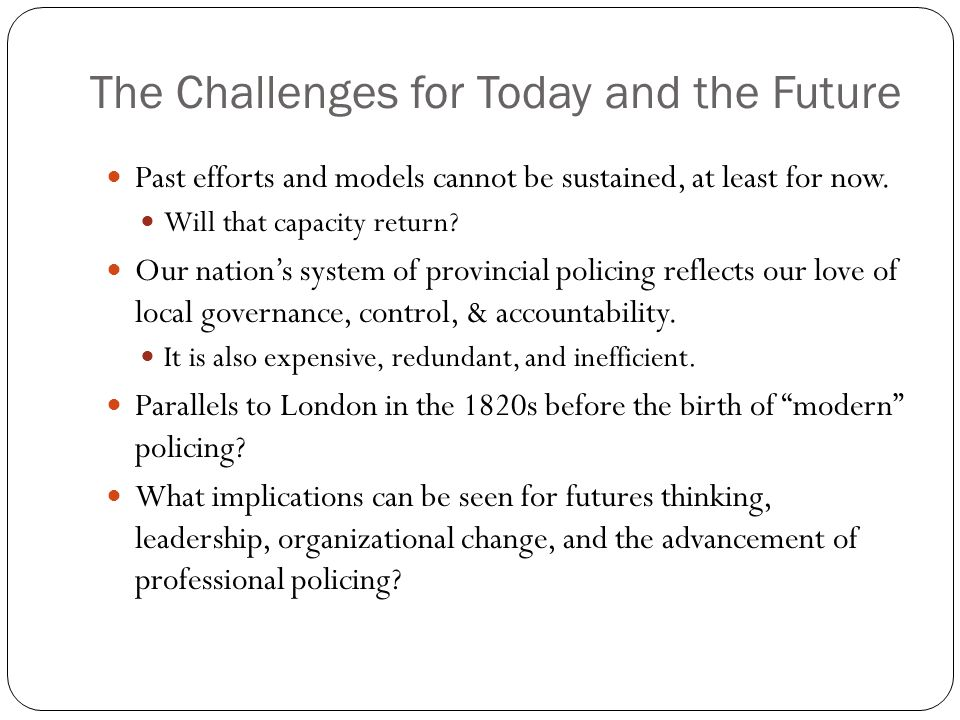 The Challenges for Today and the Future Past efforts and models cannot be sustained, at least for now.
