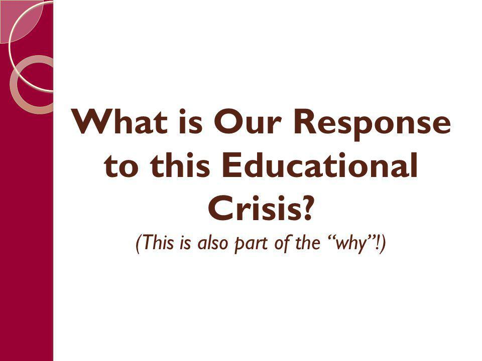 """What is Our Response to this Educational Crisis? (This is also part of the """"why""""!)"""