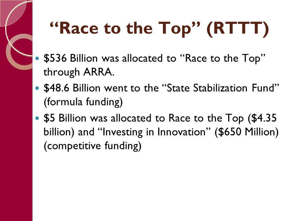 """""""Race to the Top"""" (RTTT) $536 Billion was allocated to """"Race to the Top"""" through ARRA. $48.6 Billion went to the """"State Stabilization Fund"""" (formula f"""