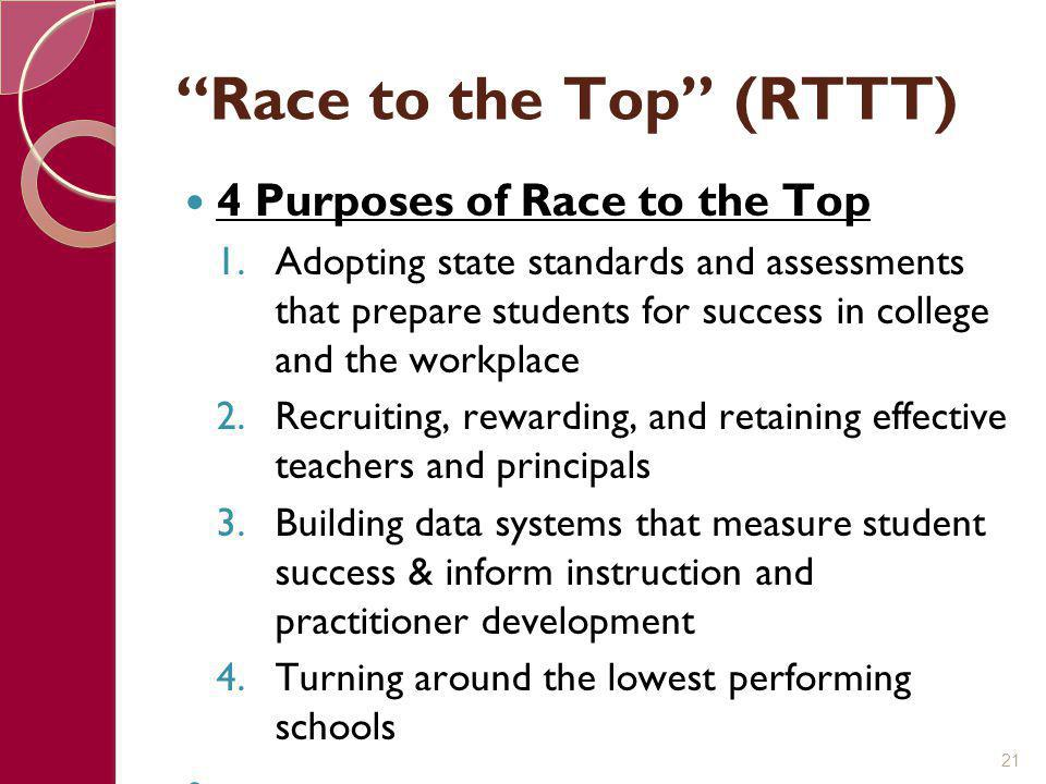 """""""Race to the Top"""" (RTTT) 4 Purposes of Race to the Top 1.Adopting state standards and assessments that prepare students for success in college and the"""