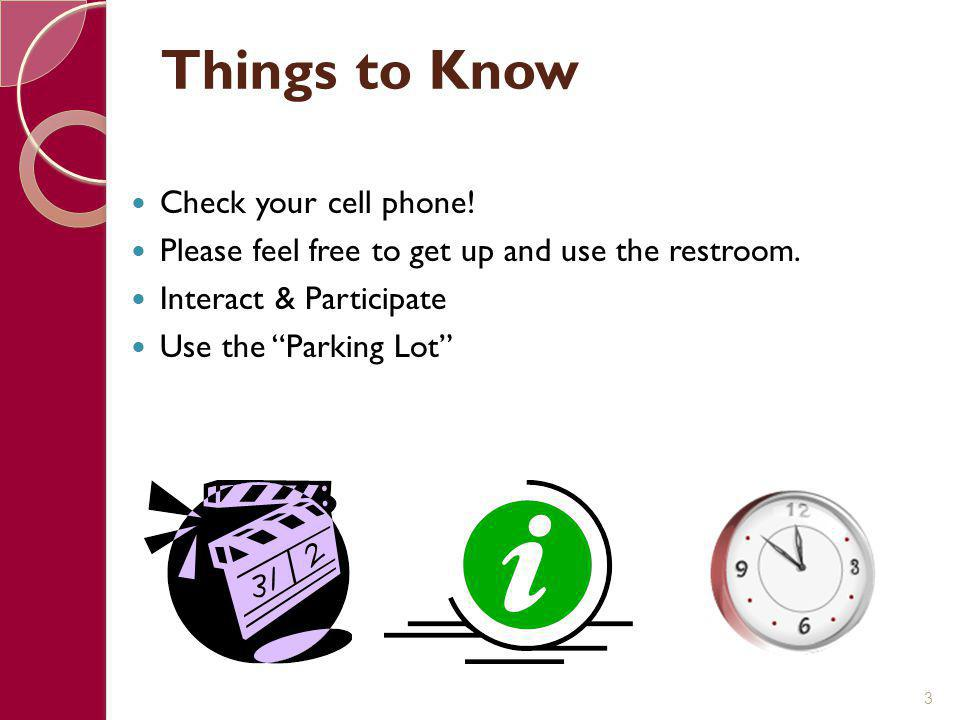 """3 Things to Know Check your cell phone! Please feel free to get up and use the restroom. Interact & Participate Use the """"Parking Lot"""""""