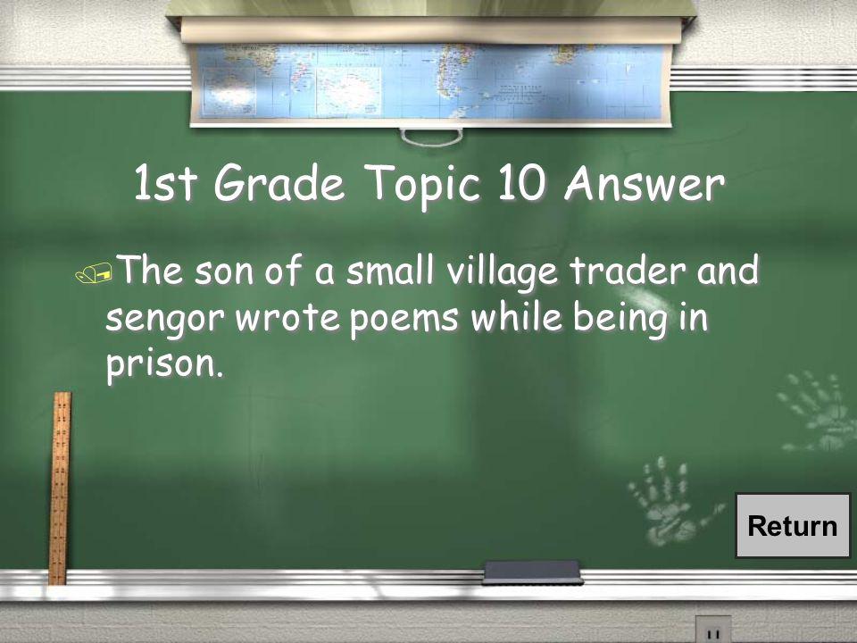 1st Grade Topic 10 Question / Who was sengnor