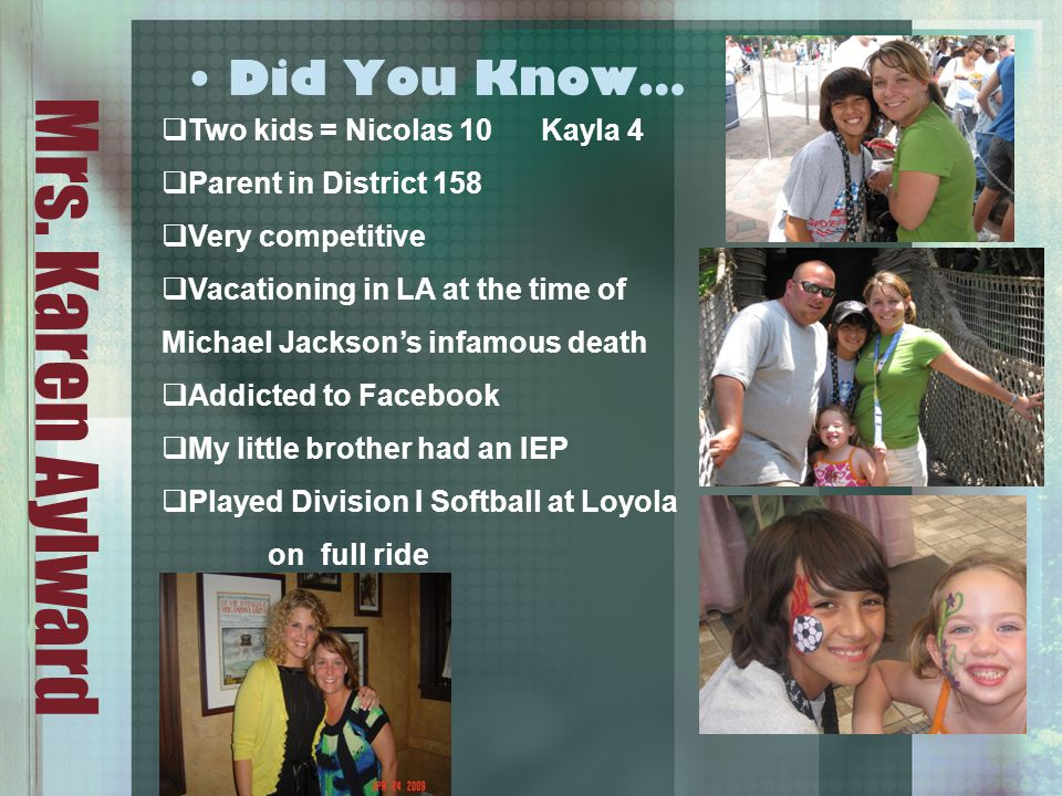Mrs. Karen Aylward Did You Know…  Two kids = Nicolas 10 Kayla 4  Parent in District 158  Very competitive  Vacationing in LA at the time of Michae