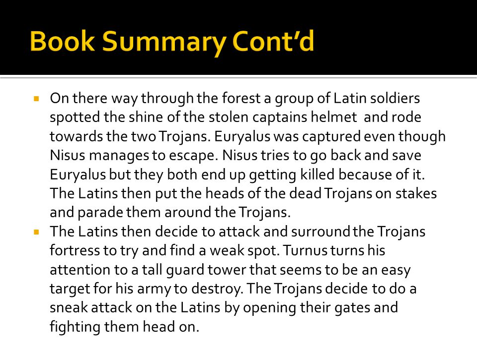  On there way through the forest a group of Latin soldiers spotted the shine of the stolen captains helmet and rode towards the two Trojans.