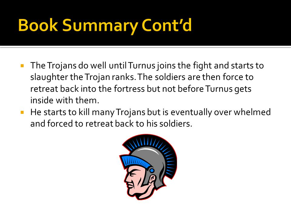  The Trojans do well until Turnus joins the fight and starts to slaughter the Trojan ranks.