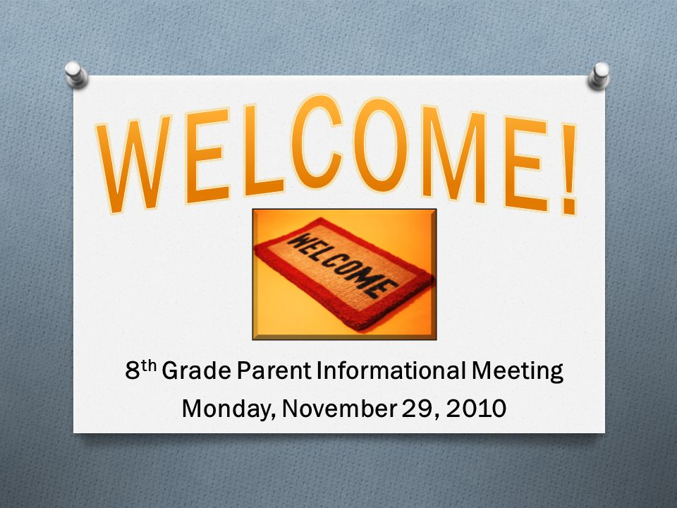 8 th Grade Parent Informational Meeting Monday, November 29, 2010