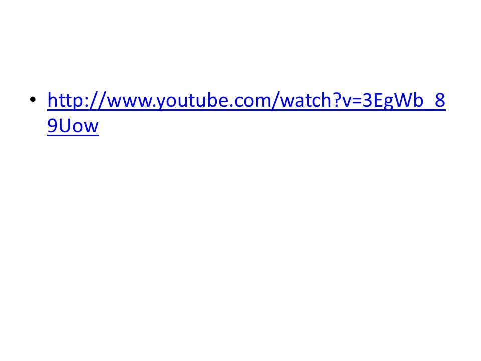 http://www.youtube.com/watch?v=3EgWb_8 9Uow http://www.youtube.com/watch?v=3EgWb_8 9Uow
