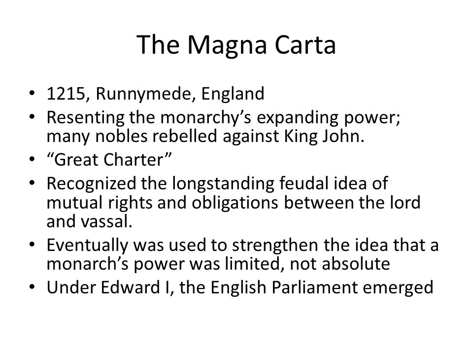 """The Magna Carta 1215, Runnymede, England Resenting the monarchy's expanding power; many nobles rebelled against King John. """"Great Charter"""" Recognized"""
