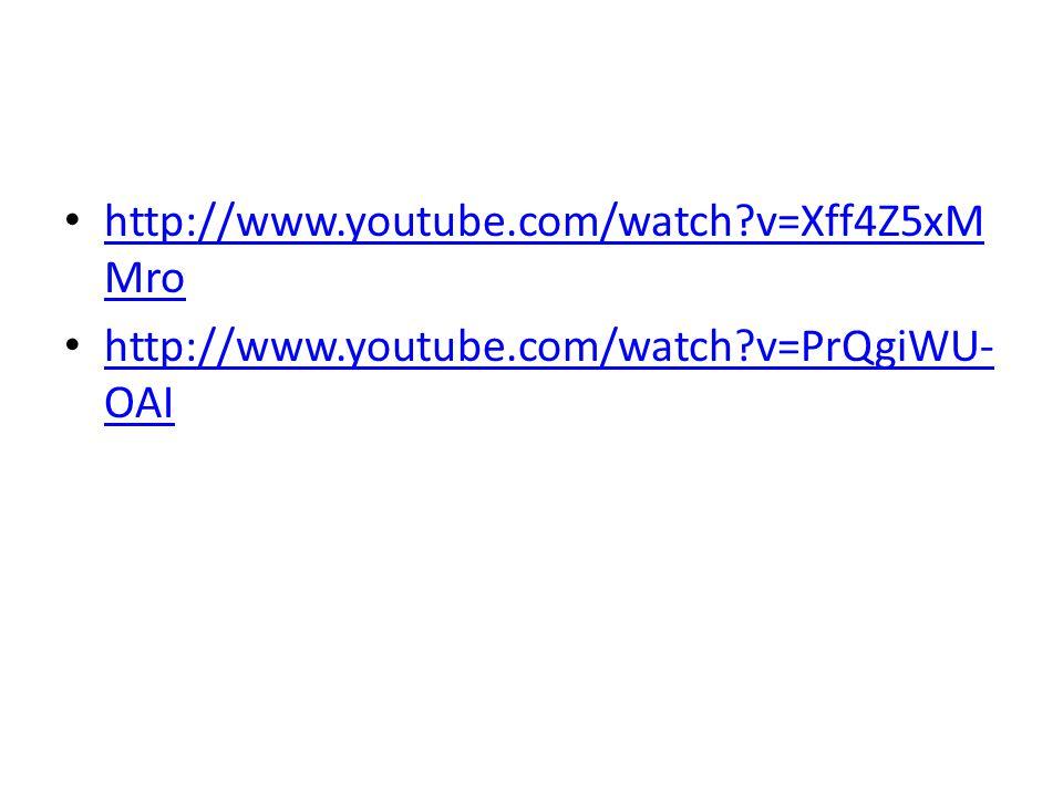 http://www.youtube.com/watch?v=Xff4Z5xM Mro http://www.youtube.com/watch?v=Xff4Z5xM Mro http://www.youtube.com/watch?v=PrQgiWU- OAI http://www.youtube