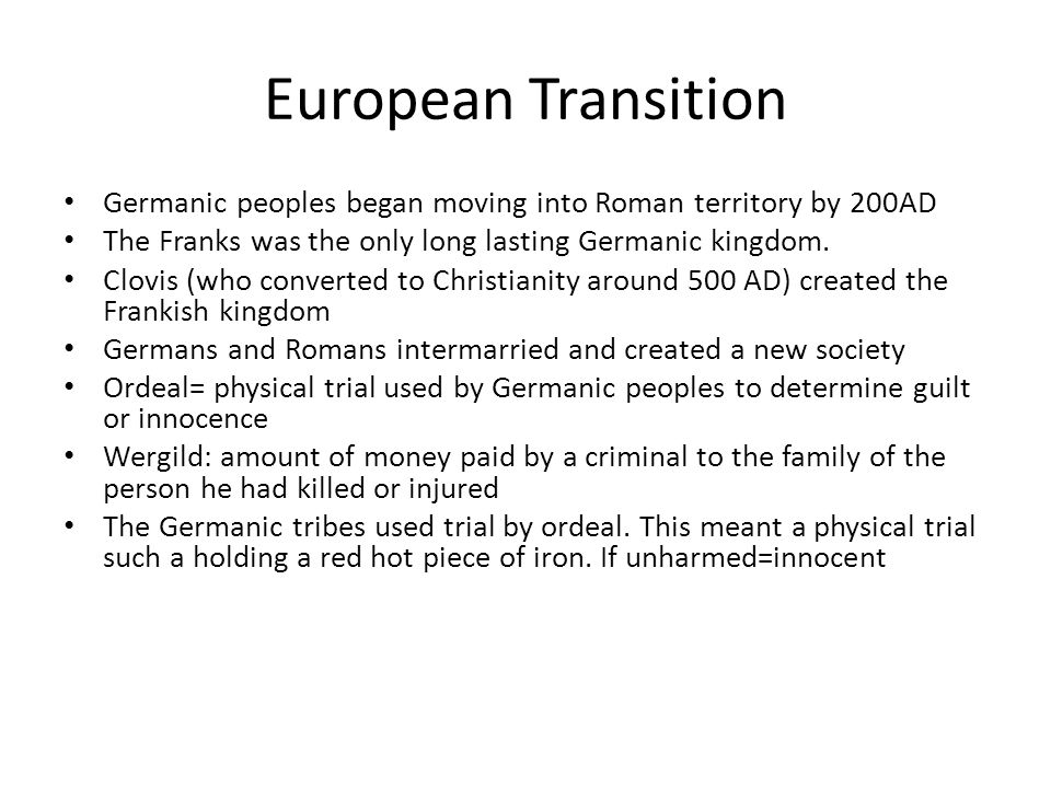 European Transition Germanic peoples began moving into Roman territory by 200AD The Franks was the only long lasting Germanic kingdom.