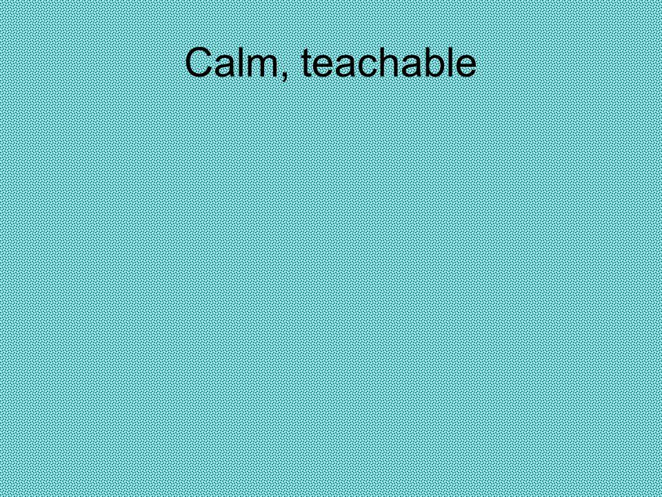 Calm, teachable