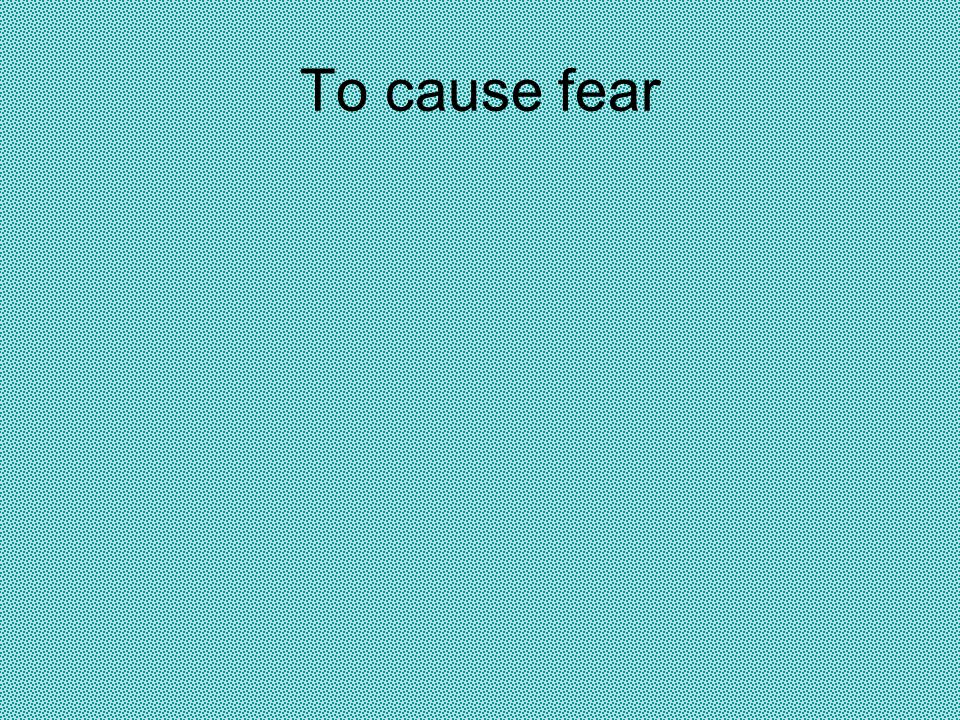 To cause fear