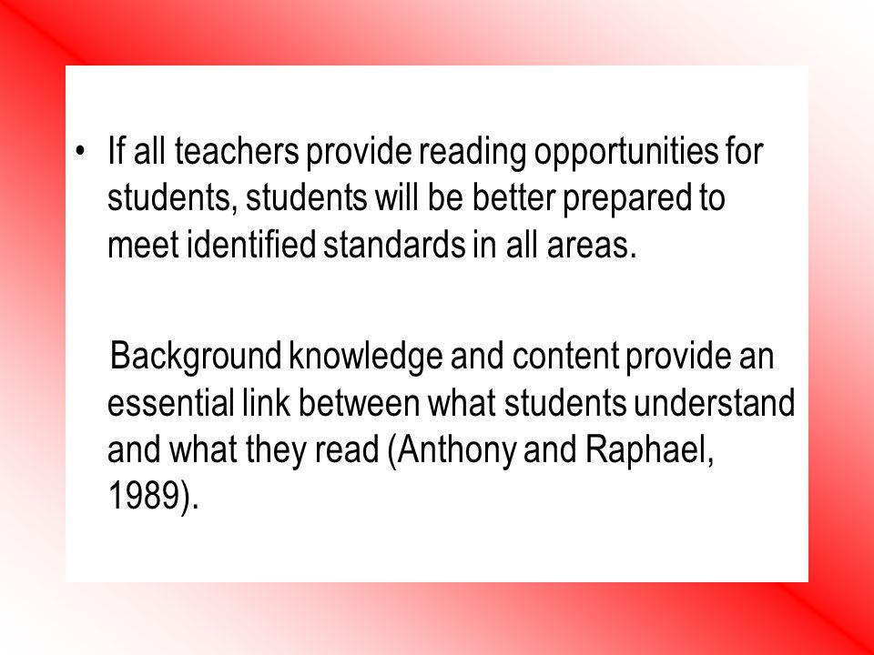 If all teachers provide reading opportunities for students, students will be better prepared to meet identified standards in all areas. Background kno