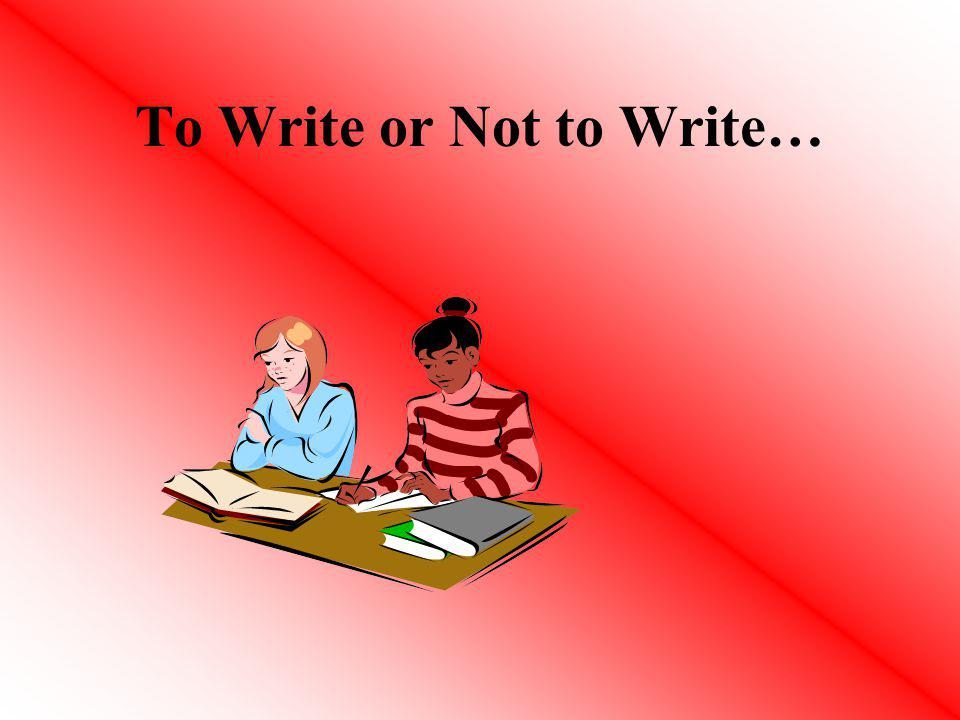 To Write or Not to Write…