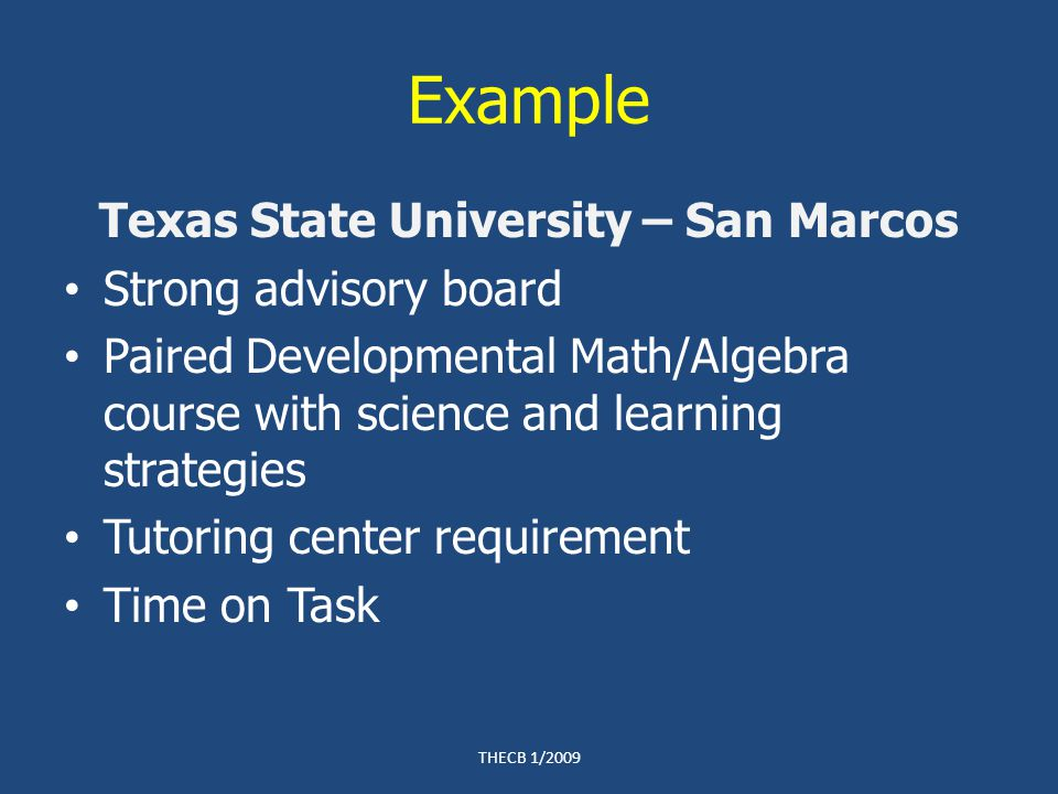 Example Texas State University – San Marcos Strong advisory board Paired Developmental Math/Algebra course with science and learning strategies Tutori