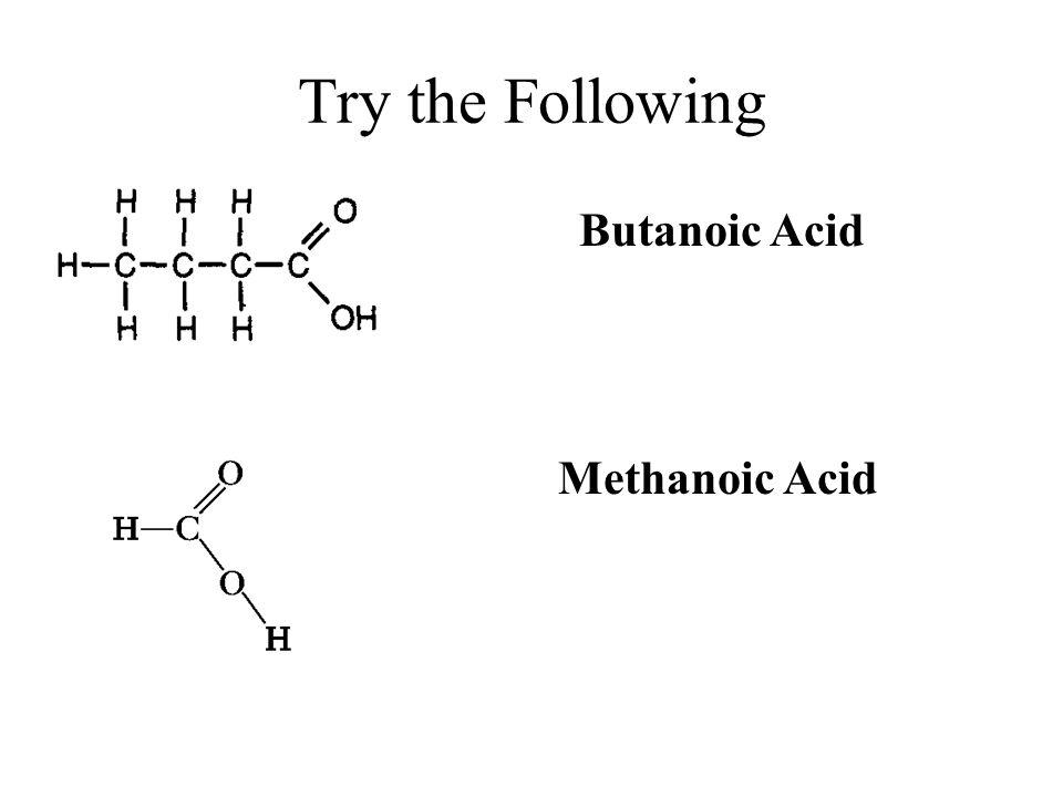 Try the Following Butanoic Acid Methanoic Acid