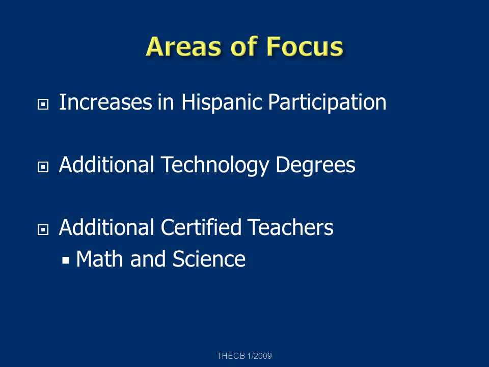  Increases in Hispanic Participation  Additional Technology Degrees  Additional Certified Teachers  Math and Science THECB 1/2009