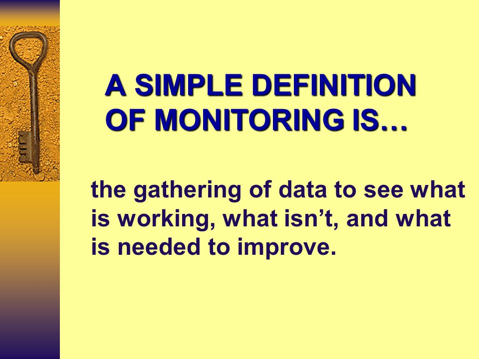 DIFFERENCES Between Evaluation and Monitoring EVALUATIONMONITORING PeoplePractices FormalInformal Longer timeShorter time InternalExternal/Internal Au