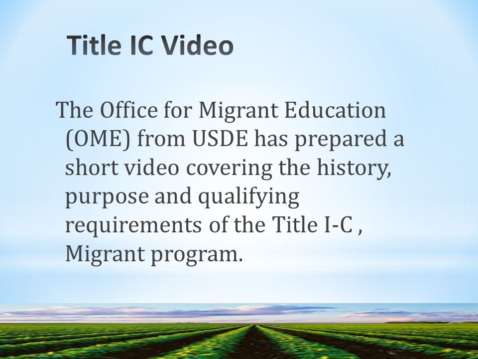 The Office for Migrant Education (OME) from USDE has prepared a short video covering the history, purpose and qualifying requirements of the Title I-C, Migrant program.