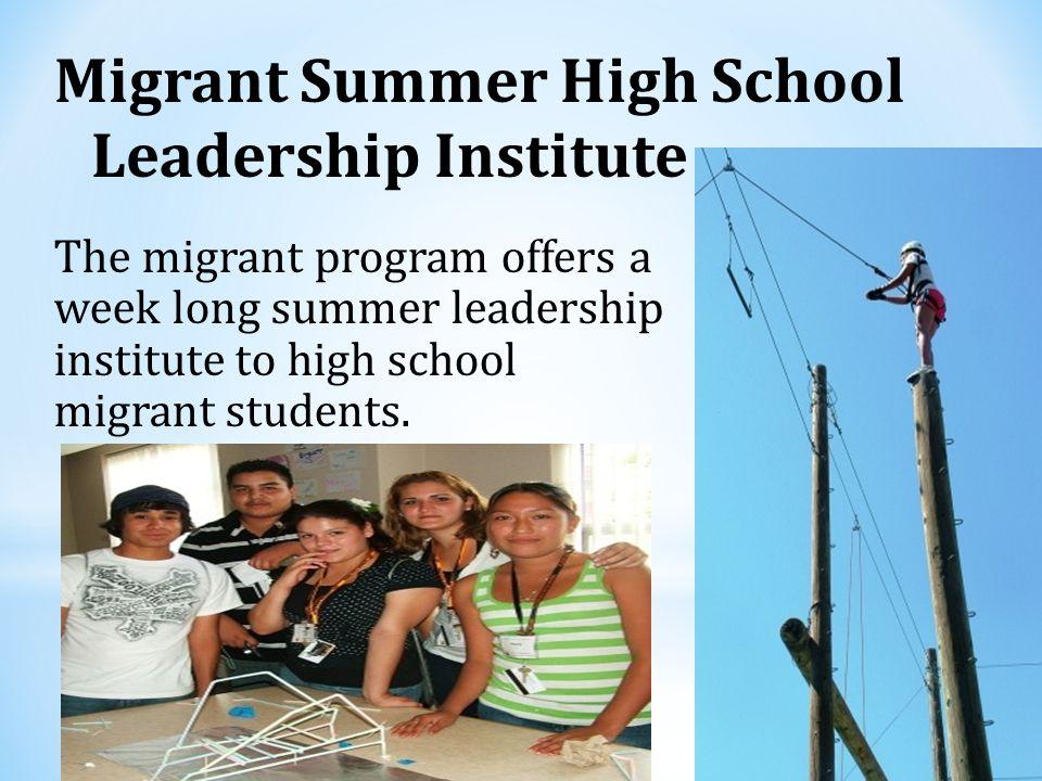 Migrant Summer High School Leadership Institute The migrant program offers a week long summer leadership institute to high school migrant students.