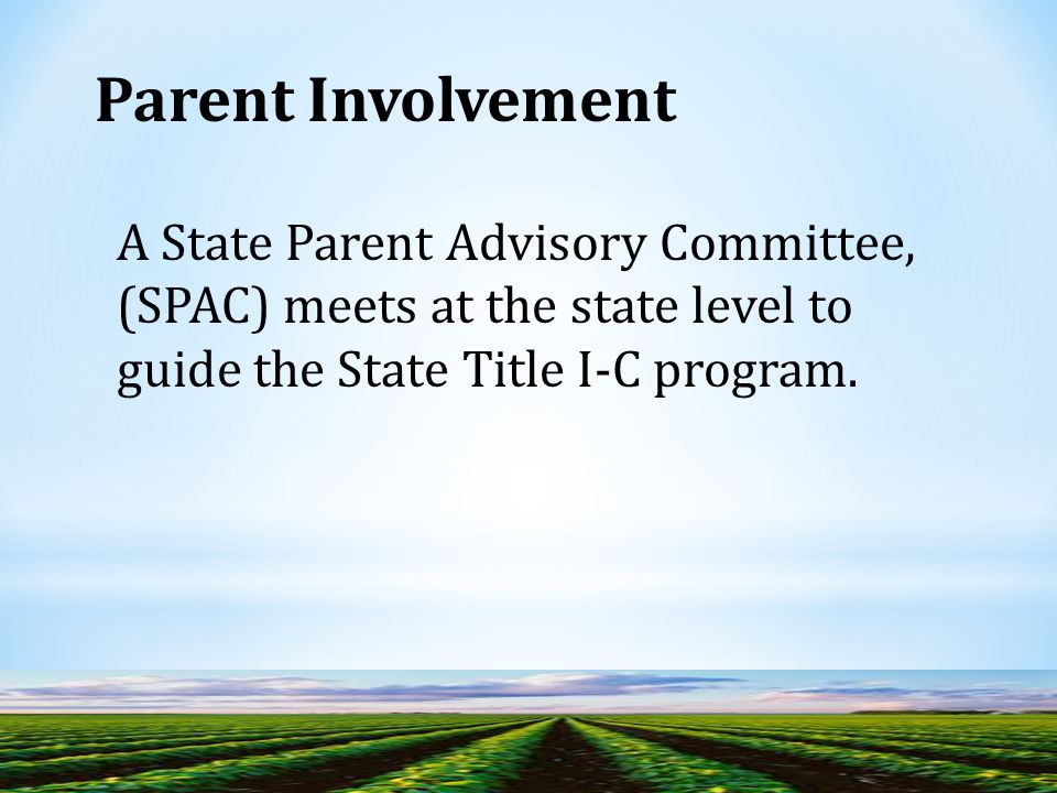 A State Parent Advisory Committee, (SPAC) meets at the state level to guide the State Title I-C program.