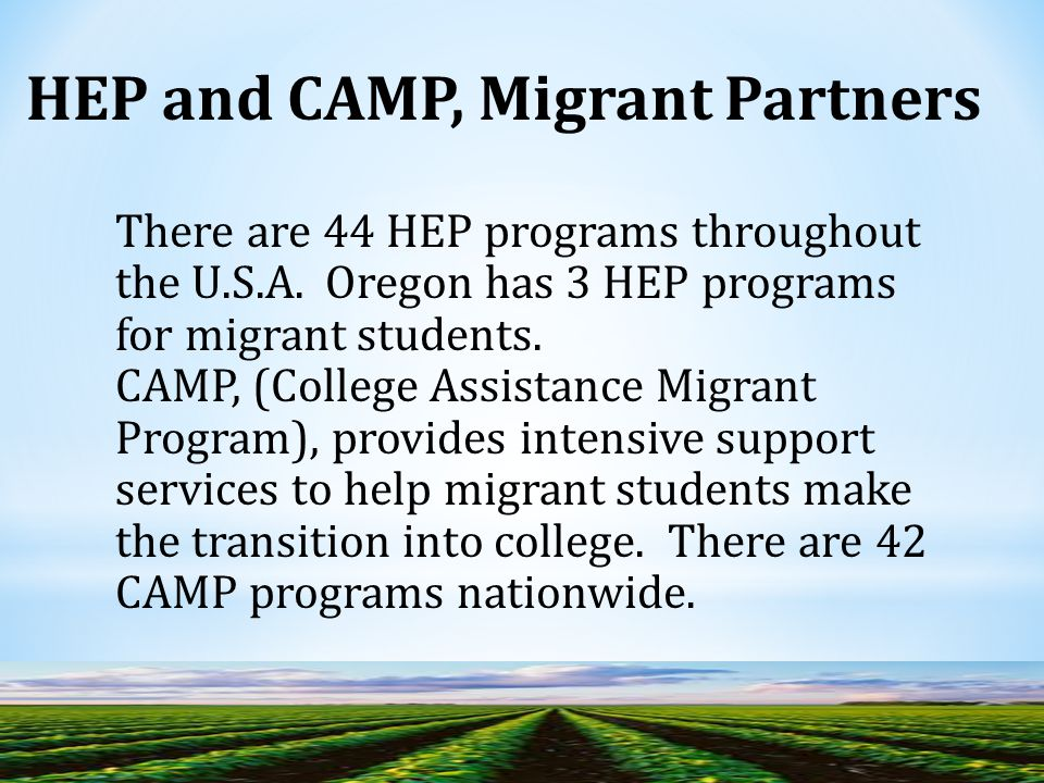 There are 44 HEP programs throughout the U.S.A.Oregon has 3 HEP programs for migrant students.