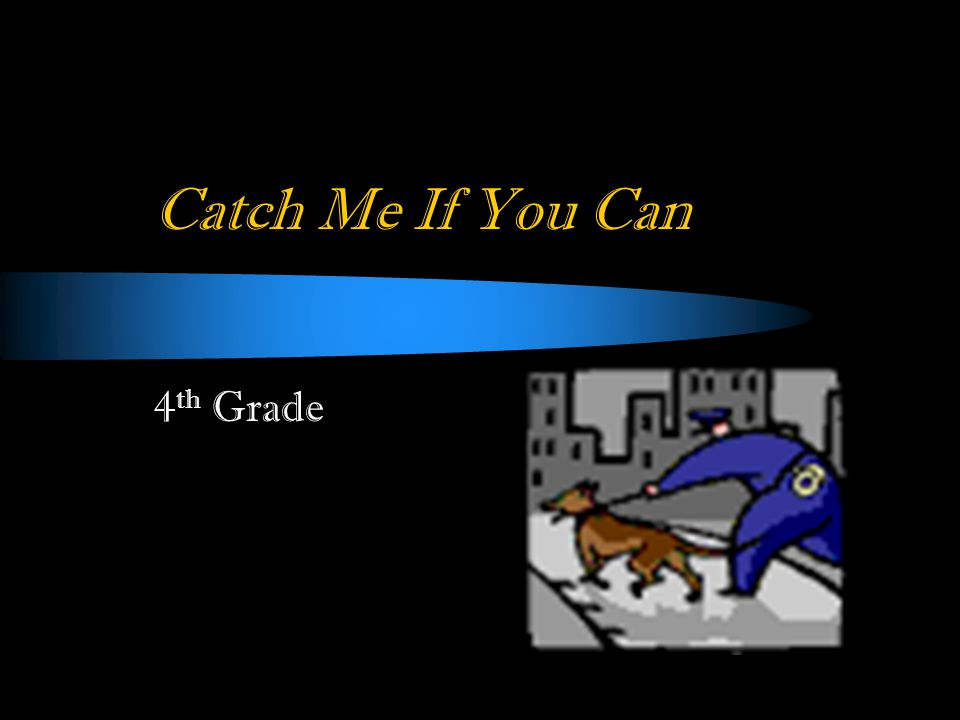 Catch Me If You Can 4 th Grade