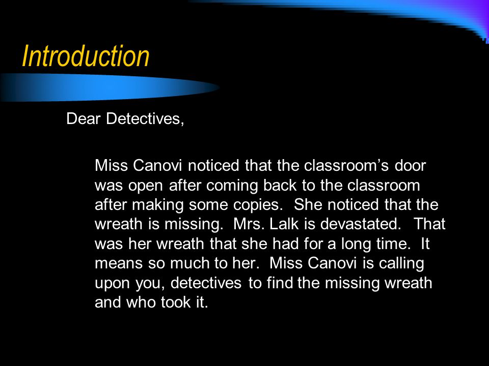 Introduction Dear Detectives, Miss Canovi noticed that the classroom's door was open after coming back to the classroom after making some copies.