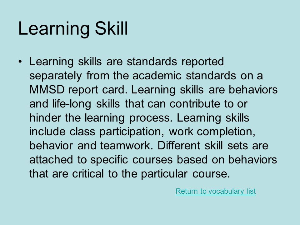 Learning Skill Learning skills are standards reported separately from the academic standards on a MMSD report card.
