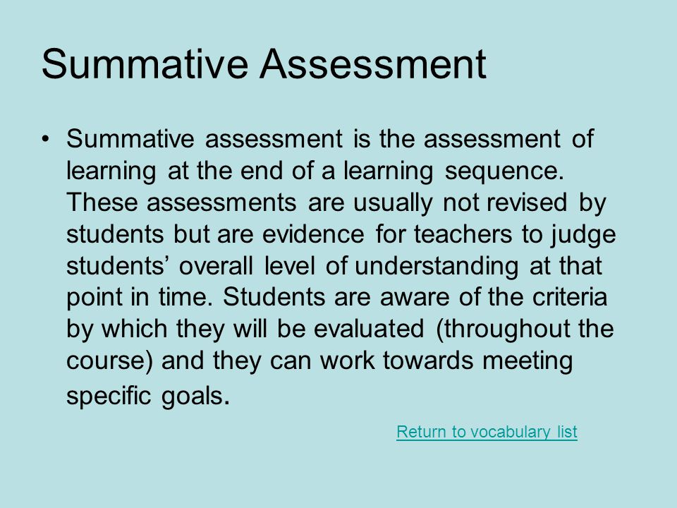 Summative Assessment Summative assessment is the assessment of learning at the end of a learning sequence.