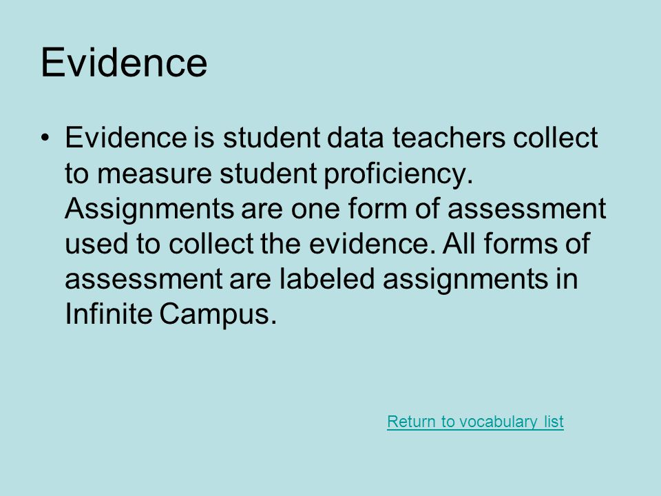 Evidence Evidence is student data teachers collect to measure student proficiency.