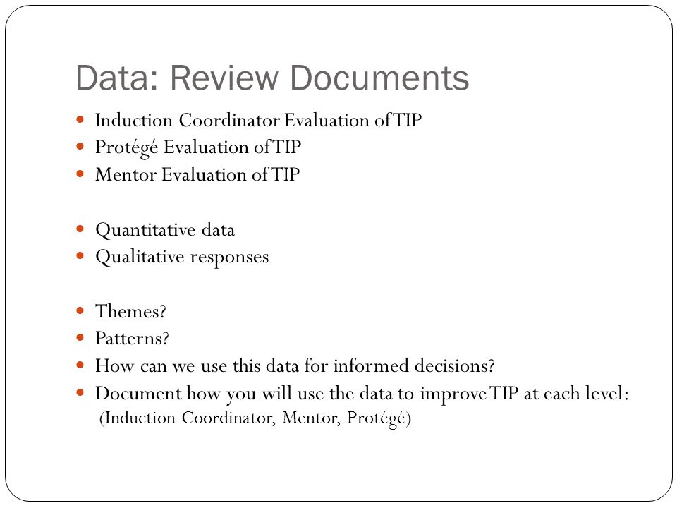 Data: Review Documents Induction Coordinator Evaluation of TIP Protégé Evaluation of TIP Mentor Evaluation of TIP Quantitative data Qualitative responses Themes.
