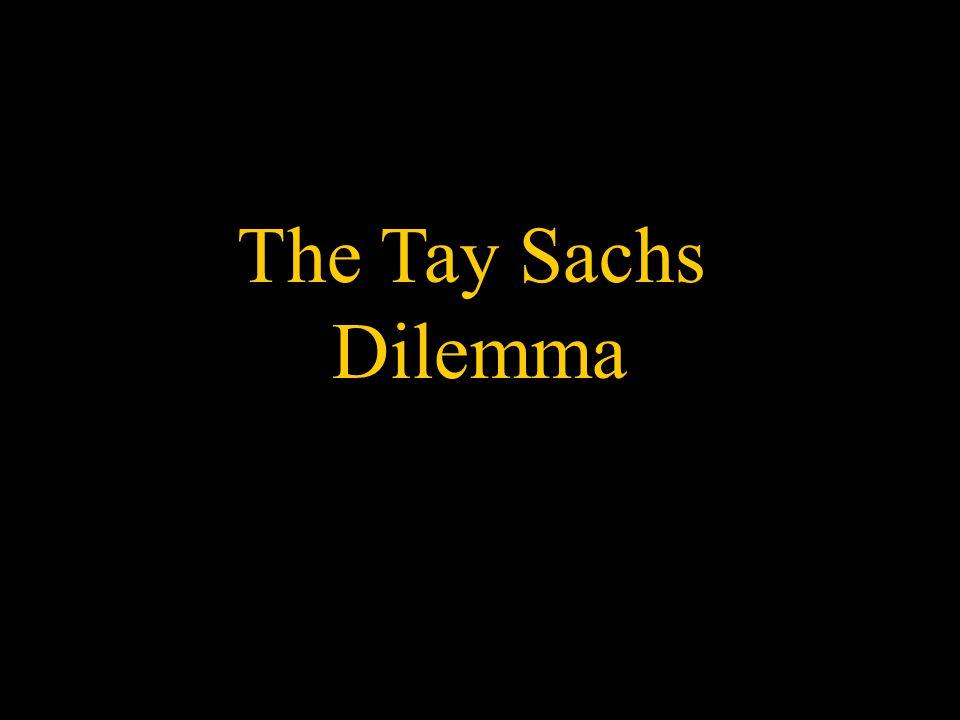 The Tay Sachs Dilemma